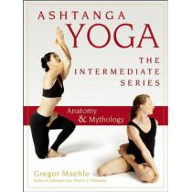 Ashtanga Yoga - The Intermediate Series: Anatomy and Mythology by Gregor Maehle, 9781577316695