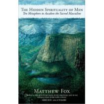 The Hidden Spirituality of Men: Ten Metaphors to Awaken the Sacred Masculine by Matthew Fox, 9781577316756