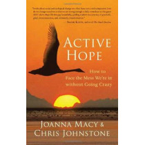 Active Hope: How to Face the Mess We're in without Going Crazy by Joanna R. Macy, 9781577319726