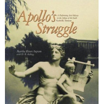 Apollo's Struggle: A Performing Arts Odyssey in the Athens of the South, Nashville, Tennessee by Martha Rivers Ingram, 9781577363101