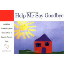 Help Me Say Goodbye: Activities for Helping Kids Cope When a Special Person Dies by Janis Silverman, 9781577490852