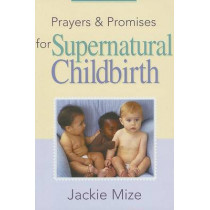 Prayers And Promises For Supernatural Childbirth by Jackie Mize, 9781577947677