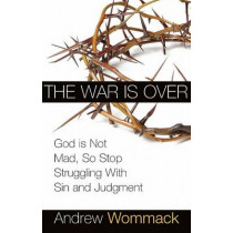 War Is Over, The by Andrew Wommack, 9781577949350
