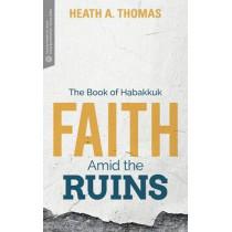 Faith Amid the Ruins: The Book of Habakkuk by Heath A. Thomas, 9781577997177