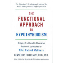 The Functional Approach To Hypothyroidism: Bridging Traditional and Alternative Treatment Approaches for Total Patient Wellness by Kenneth Blanchard, 9781578263875