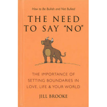 The Need To Say No: How to Be Bullish Without Being Bulldozed by Jill Brooke, 9781578264612