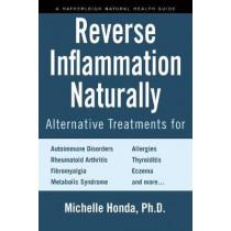 Reverse Inflammation Naturally: Everyday Alternative Treatments by Michelle Honda, 9781578266807
