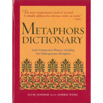 Metaphors Dictionary: 6,500 Comparative Phrases, including 800 Shakespearean Metaphors by Elyse Sommer, 9781578591374
