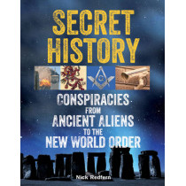 Secret History: Conspiracies from Ancient Aliens to the New World Order by Nick Redfern, 9781578594795