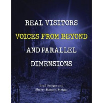 Real Visitors, Voices From Beyond, And Parallel Dimensions by Brad Steiger, 9781578595419