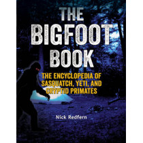 The Bigfoot Book: The Encyclopedia of Sasquatch, Yeti and Cryptid Primates by Nick Redfern, 9781578595617