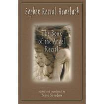 Sepher Rezial Hemelach: The Book of the Angel Rezial, 9781578631681