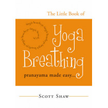 The Little Book of Yoga Breathing: Pranayama Made Easy by Scott Shaw, 9781578633012