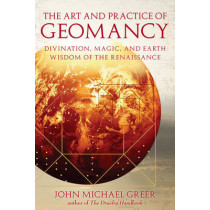 Art and Practice of Geomancy: Divination, Magic, and Earth Wisdom of the Renaissance by John Michael Greer, 9781578634316