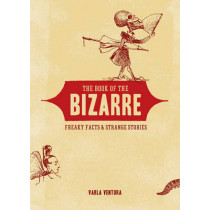 Book of the Bizarre: Freaky Facts & Strange Stories by Varla Ventura, 9781578634378