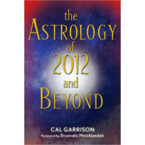 Astrology of 2012 and Beyond by Cal Garrison, 9781578634453