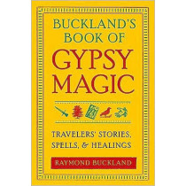 Buckland'S Book of Gypsy Magic: Travelers' Stories, Spells, and Healings by Raymond Buckland, 9781578634675