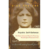 Psychic Self-Defense: The Classic Instruction Manual for Protectingyourself Against Paranormal Attack by Dion Fortune, 9781578635092