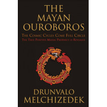 Mayan Ouroboros: The Cosmic Cycles Come Full Circle: the True Positive Mayan Prophecy is Revealed by Drunvalo Melchizedek, 9781578635337