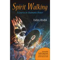 Spirit Walking: A Course in Shamanic Power by Evelyn C. Rysdyk, 9781578635412