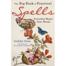 The Big Book of Practical Spells: Everyday Magic That Works by Judika Illes, 9781578635979