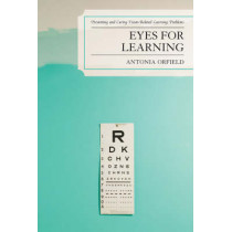 Eyes for Learning: Preventing and Curing Vision-Related Learning Problems by Antonia Orfield, 9781578865963