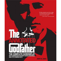 """The Annotated """"Godfather"""": The Complete Screenplay with Commentary on Every Scene, Interviews and Little Known Facts by Jenny M. Jones, 9781579128111"""
