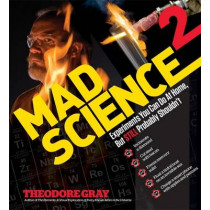 Mad Science 2: Experiments You Can Do At Home, But STILL Probably Shouldn't by Theodore Gray, 9781579129323
