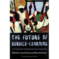 The Future of Service Learning: New Solutions for Sustaining and Improving Practice, 9781579223656
