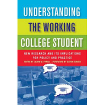 Understanding the Working College Student: New Research and Its Implications for Policy and Practice, 9781579224271