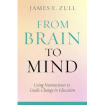 From Brain to Mind: The Developmental Journey from Mimicry to Creative Thought through Experience and Education by James Zull, 9781579224622