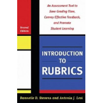 Introduction to Rubrics: An Assessment Tool to Save Grading Time, Convey Effective Feedback and Promote Student Learning by Dannelle D. Stevens, 9781579225889