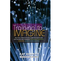 Training to Imagine: Practical Improvisational Theatre Techniques to Enhance Creativity, Teamwork, Leadership and Learning by Kat Koppett, 9781579225926