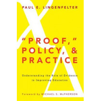 """Proof,"""" Policy, & Practice: Understanding the Role of Evidence in Improving Education by Paul E. Lingenfelter, 9781579227517"""
