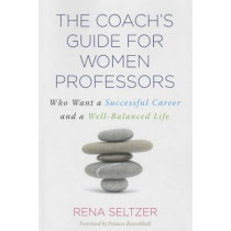 The Coach's Guide for Women Professors: Who Want a Successful Career and a Well-Balanced Life by Rena Seltzer, 9781579228965
