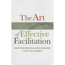 The Art of Effective Facilitation: Reflections from Social Justice Educators by Lisa M. Landreman, 9781579229740