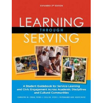 Learning Through Serving: A Student Guidebook for Service-Learning and Civic Engagement Across Academic Disciplines and Cultural Communities by Christine M Cress, 9781579229900