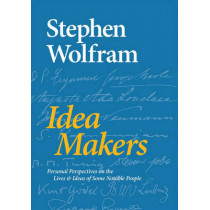 Idea Makers: Personal Perspectives on the Lives & Ideas of Some Notable People by Stephen Wolfram, 9781579550035