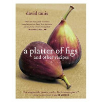 Platter of Figs and Other Recipes, a [Hb] by David Tanis, 9781579653460