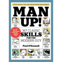Man Up! 367 Classic Skills for the Modern Guy by Paul O'Donnell, 9781579653910