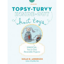 Topsy-Turvy Inside-Out Knit Toys: Magical Two-in-One Reversible Projects by Susan Anderson, 9781579654603