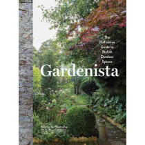 Gardenista: The Definitive Guide to Stylish Outdoor Spaces by Michelle Slatalla, 9781579656522