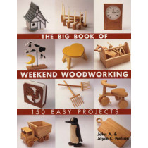 The Big Book of Weekend Woodworking: 150 Easy Projects by John Nelson, 9781579906009