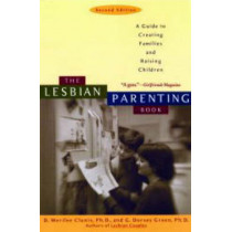 The Lesbian Parenting Book: A Guide to Creating Families and Raising Children by D. Merilee Clunis, 9781580050906