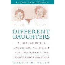 Different Daughters: A History of the Daughters of Bilitis and the Rise of the Lesbian Rights Movement by Marcia M. Gallo, 9781580052528