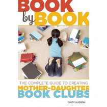 Book by Book: The Complete Guide to Creating Mother-Daughter Book Clubs by Cindy Hudson, 9781580052993