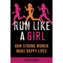 Run Like a Girl: How Strong Women Make Happy Lives by Mina Samuels, 9781580053457