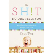 The Sh!t No One Tells You: A Guide to Surviving Your Baby's First Year by Dawn Dais, 9781580054843