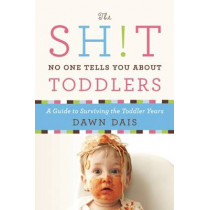 The Sh!t No One Tells You About Toddlers by Dawn Dais, 9781580055895