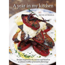 A Year in My Kitchen: Recipes Inspired by the Seasons and Based on a Culinary Toolbox of Inventive Flavorings by Skye Gyngell, 9781580080521